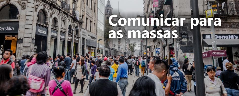 Comunicar para as massas